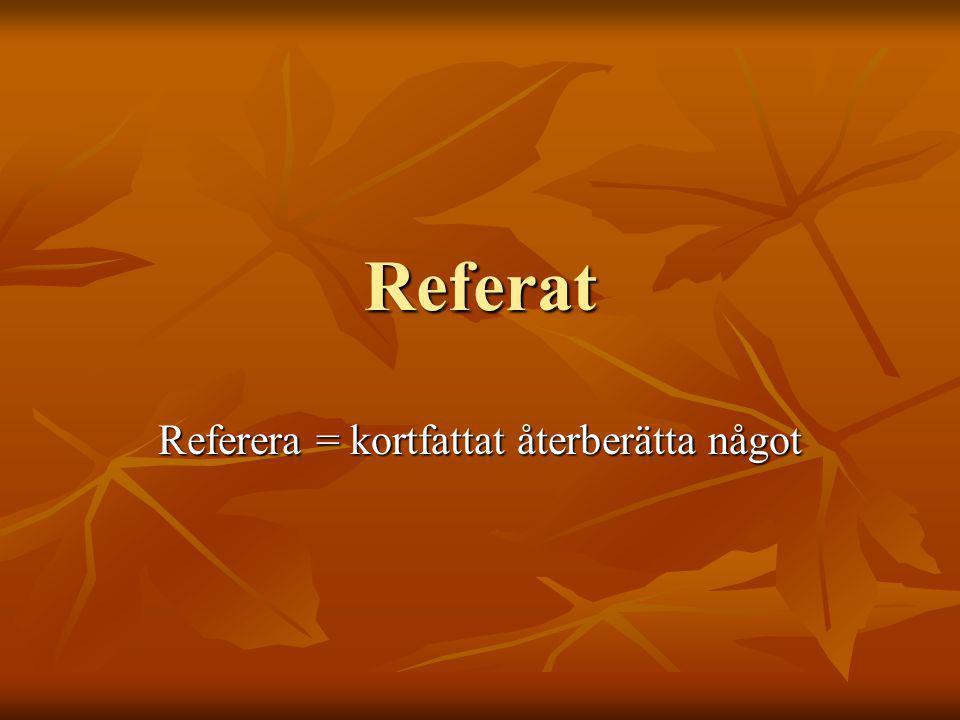 Referat Referera = kortfattat återberätta något