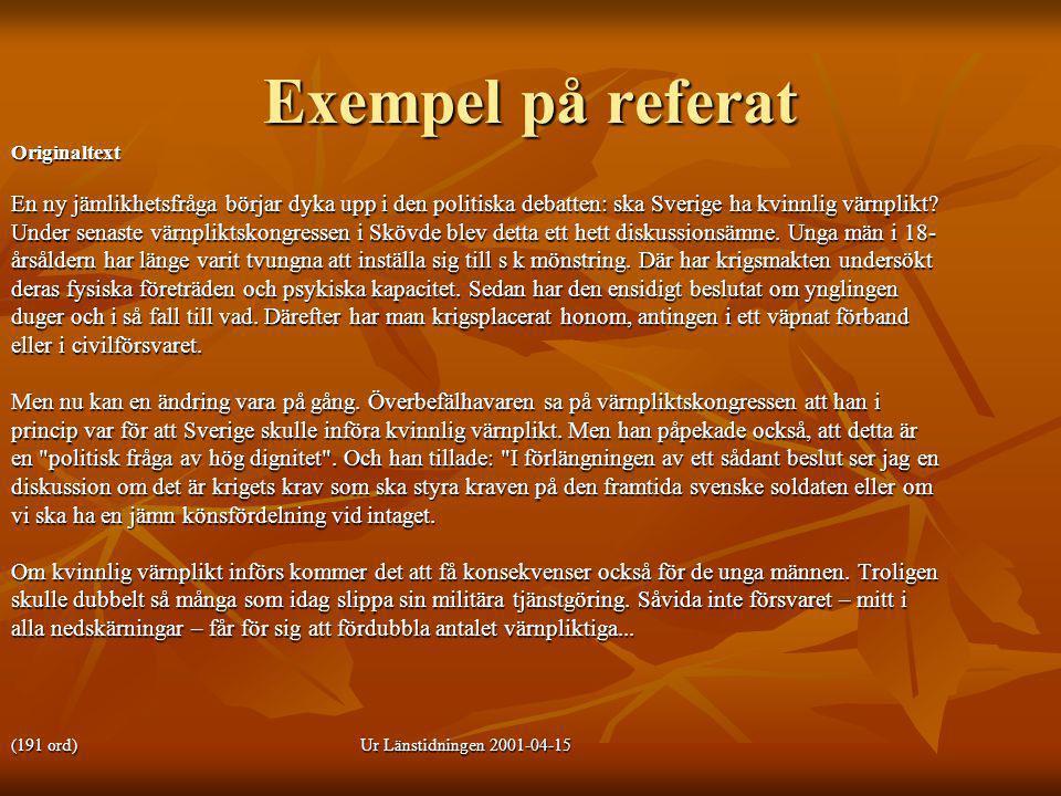 Exempel på referat Originaltext En ny jämlikhetsfråga börjar dyka upp i den politiska debatten: ska Sverige ha kvinnlig värnplikt? Under senaste värnp
