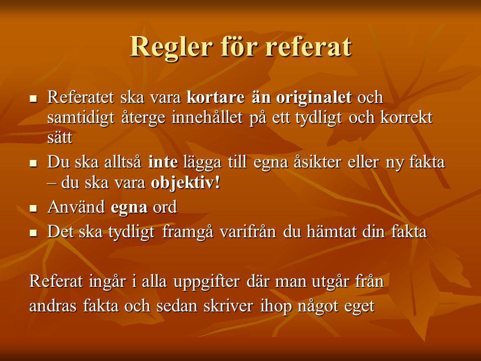 Regler för referat  Referatet ska vara kortare än originalet och samtidigt återge innehållet på ett tydligt och korrekt sätt  Du ska alltså inte läg