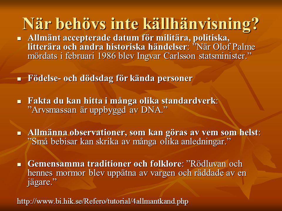 """När behövs inte källhänvisning?  Allmänt accepterade datum för militära, politiska, litterära och andra historiska händelser: """"När Olof Palme mördats"""