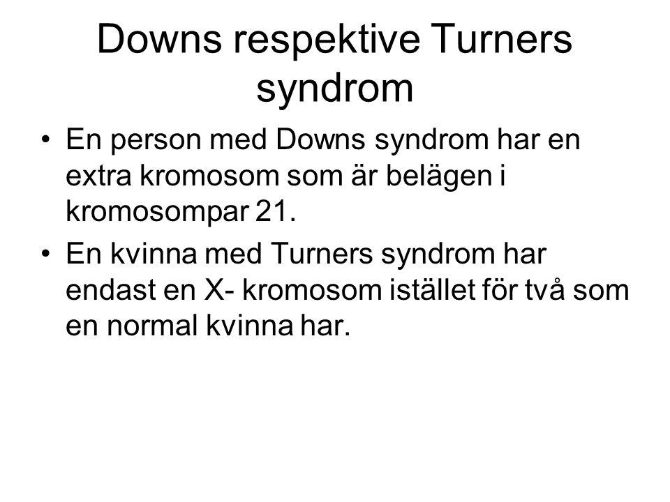 Downs respektive Turners syndrom •En person med Downs syndrom har en extra kromosom som är belägen i kromosompar 21.