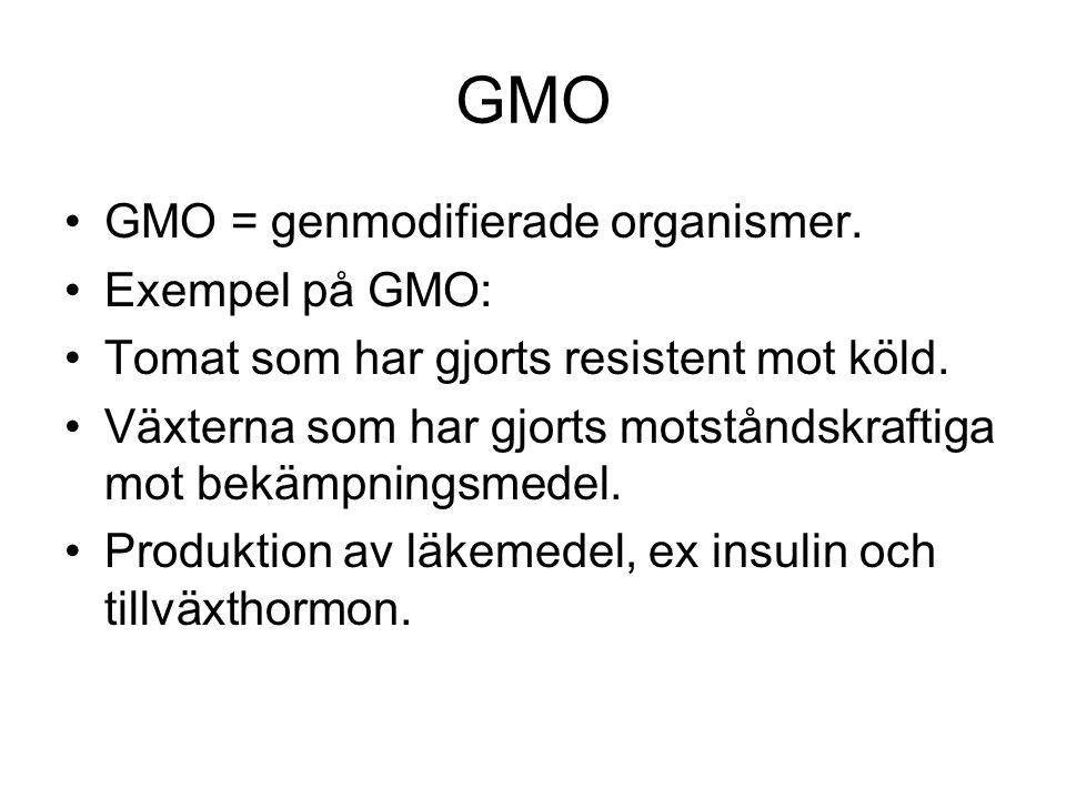 GMO •GMO = genmodifierade organismer.•Exempel på GMO: •Tomat som har gjorts resistent mot köld.
