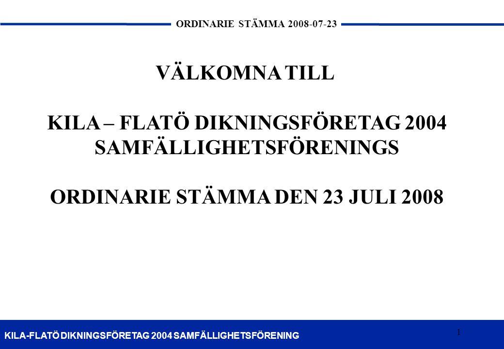 1 KILA-FLATÖ DIKNINGSFÖRETAG 2004 SAMFÄLLIGHETSFÖRENING ORDINARIE STÄMMA 2008-07-23 1 VÄLKOMNA TILL KILA – FLATÖ DIKNINGSFÖRETAG 2004 SAMFÄLLIGHETSFÖR