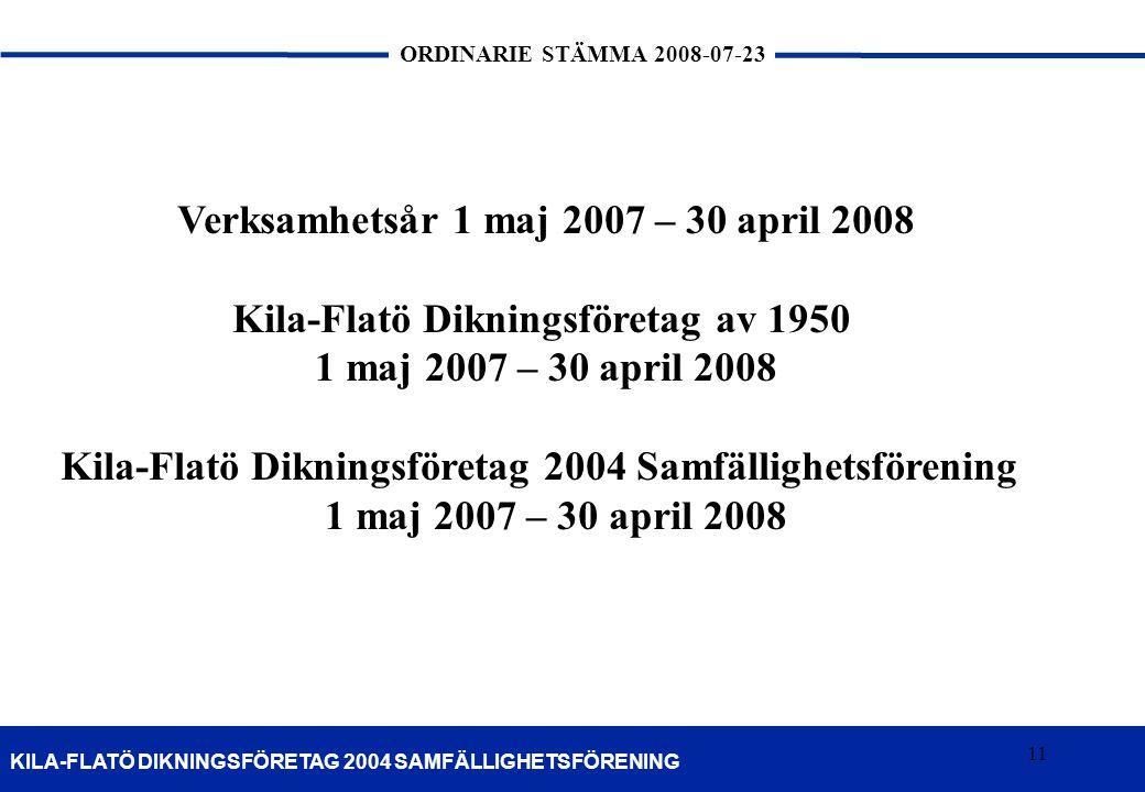 11 KILA-FLATÖ DIKNINGSFÖRETAG 2004 SAMFÄLLIGHETSFÖRENING ORDINARIE STÄMMA 2008-07-23 11 Verksamhetsår 1 maj 2007 – 30 april 2008 Kila-Flatö Dikningsfö