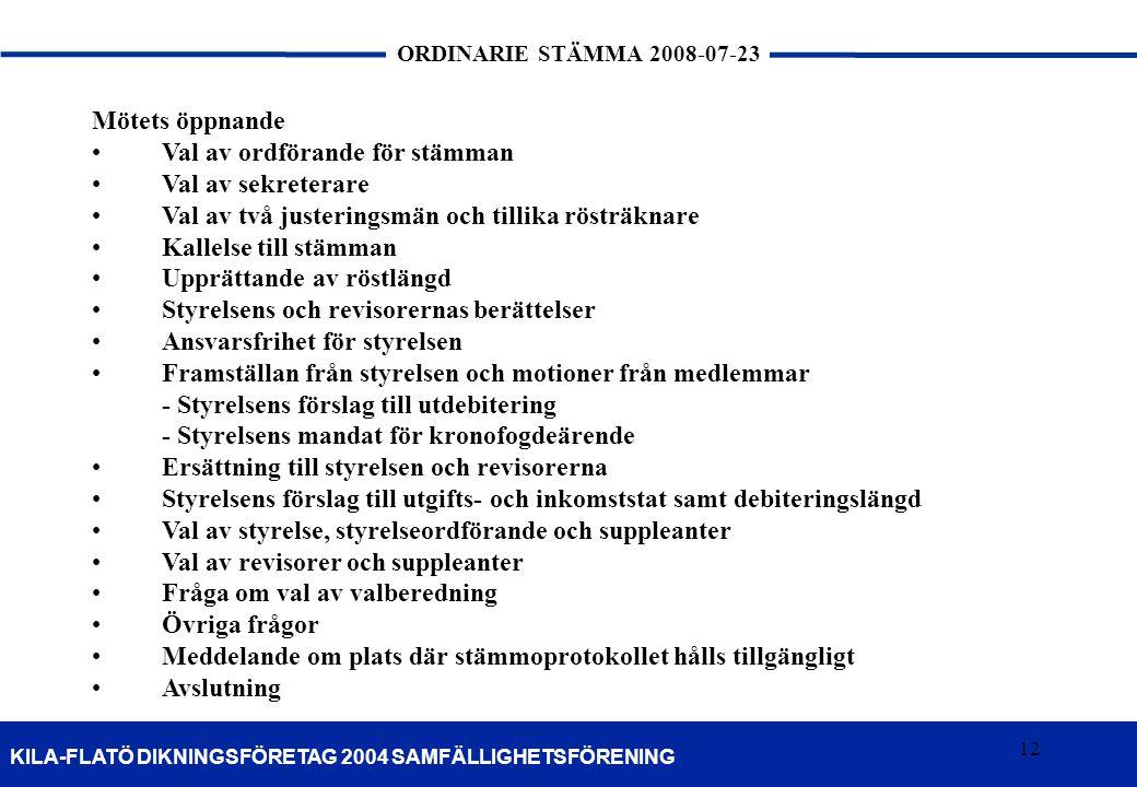 12 KILA-FLATÖ DIKNINGSFÖRETAG 2004 SAMFÄLLIGHETSFÖRENING ORDINARIE STÄMMA 2008-07-23 12 Mötets öppnande •Val av ordförande för stämman •Val av sekrete