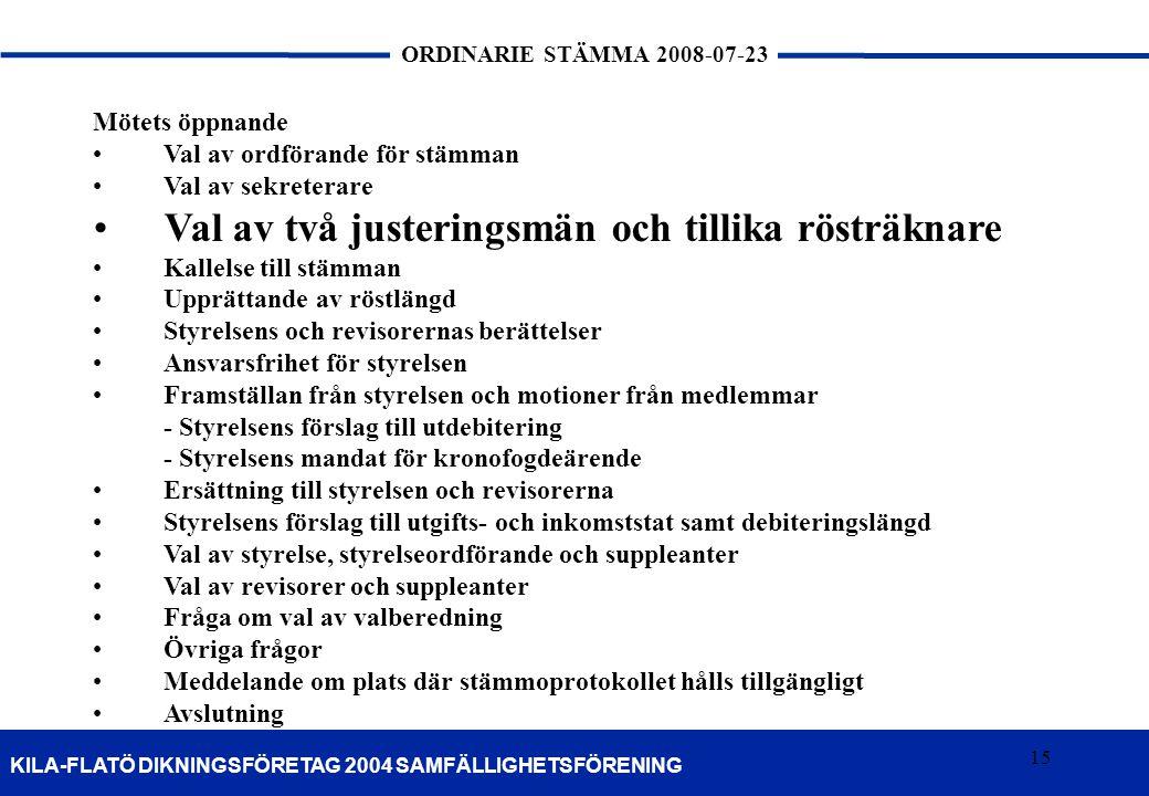 15 KILA-FLATÖ DIKNINGSFÖRETAG 2004 SAMFÄLLIGHETSFÖRENING ORDINARIE STÄMMA 2008-07-23 15 Mötets öppnande •Val av ordförande för stämman •Val av sekrete