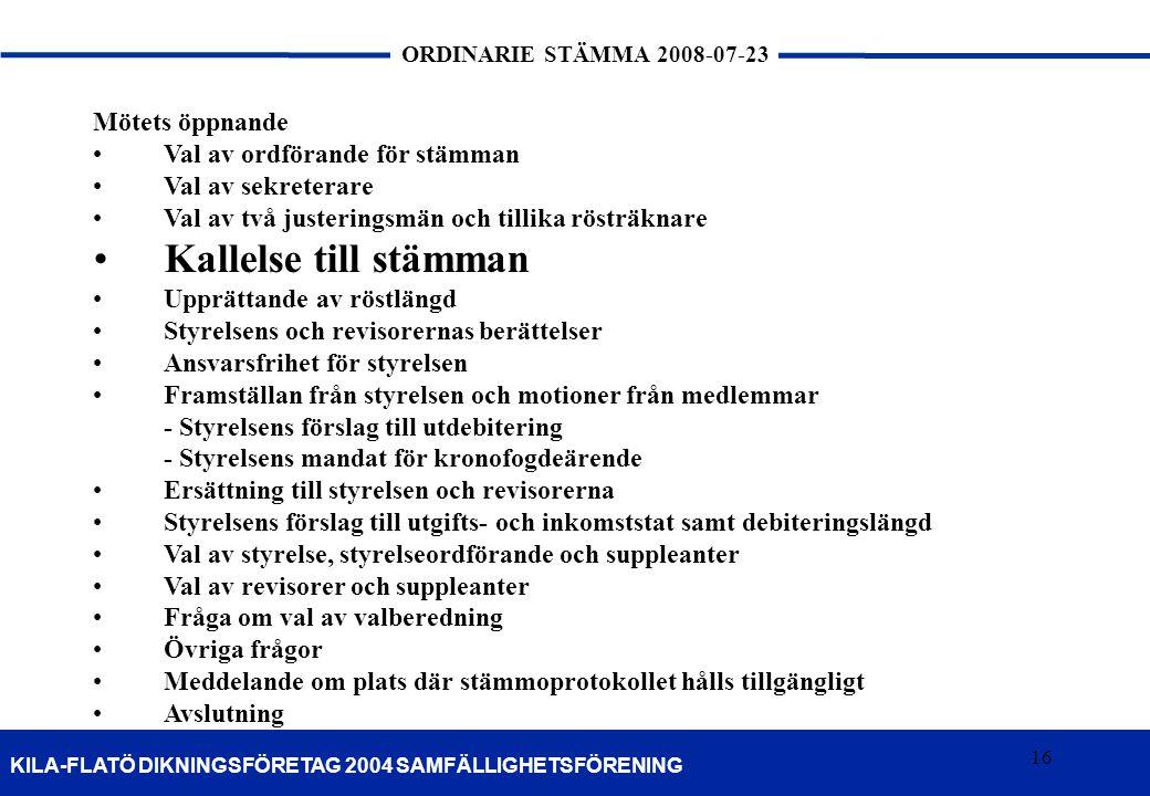 16 KILA-FLATÖ DIKNINGSFÖRETAG 2004 SAMFÄLLIGHETSFÖRENING ORDINARIE STÄMMA 2008-07-23 16 Mötets öppnande •Val av ordförande för stämman •Val av sekrete