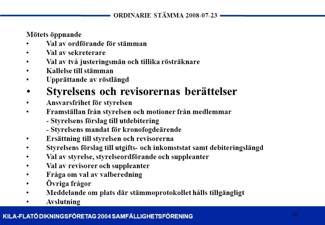 18 KILA-FLATÖ DIKNINGSFÖRETAG 2004 SAMFÄLLIGHETSFÖRENING ORDINARIE STÄMMA 2008-07-23 18 Mötets öppnande •Val av ordförande för stämman •Val av sekrete