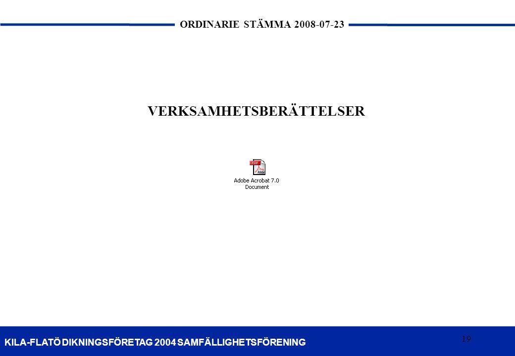 19 KILA-FLATÖ DIKNINGSFÖRETAG 2004 SAMFÄLLIGHETSFÖRENING ORDINARIE STÄMMA 2008-07-23 19 VERKSAMHETSBERÄTTELSER