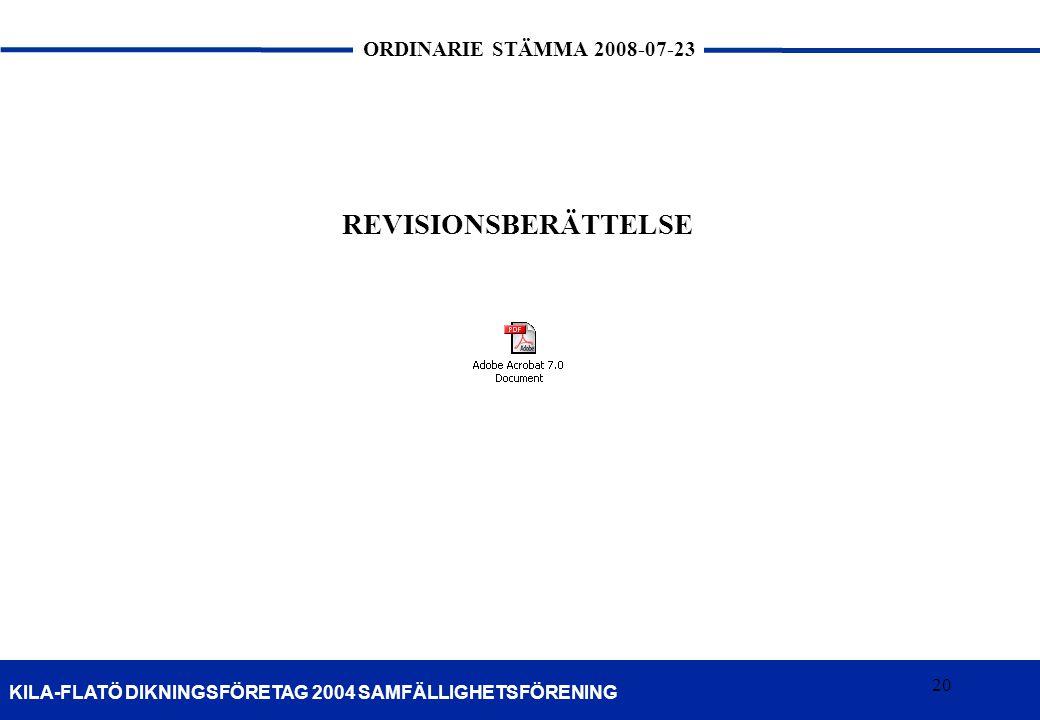 20 KILA-FLATÖ DIKNINGSFÖRETAG 2004 SAMFÄLLIGHETSFÖRENING ORDINARIE STÄMMA 2008-07-23 20 REVISIONSBERÄTTELSE