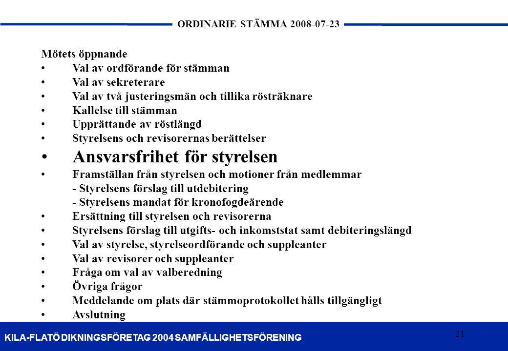 21 KILA-FLATÖ DIKNINGSFÖRETAG 2004 SAMFÄLLIGHETSFÖRENING ORDINARIE STÄMMA 2008-07-23 21 Mötets öppnande •Val av ordförande för stämman •Val av sekrete
