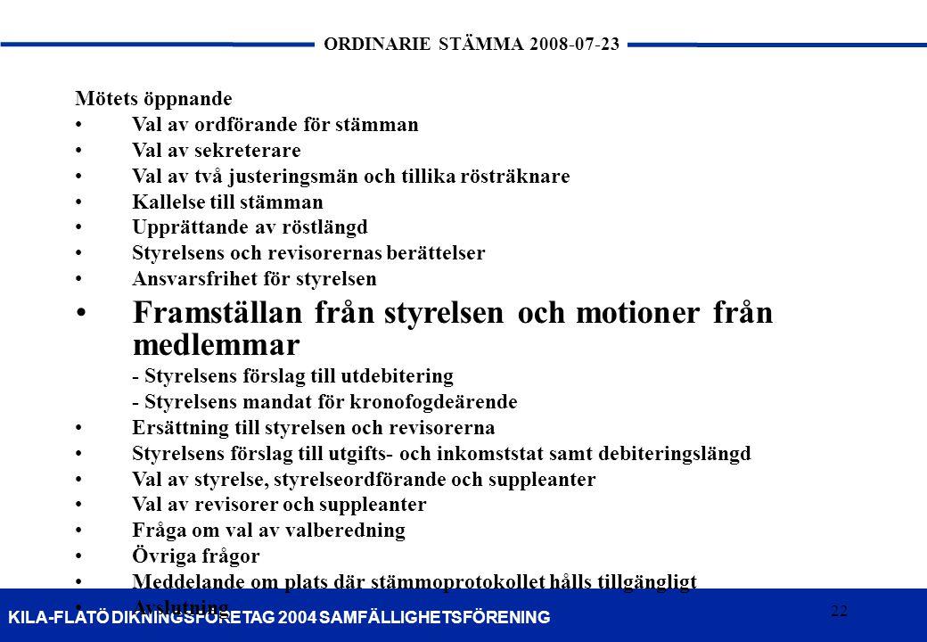 22 KILA-FLATÖ DIKNINGSFÖRETAG 2004 SAMFÄLLIGHETSFÖRENING ORDINARIE STÄMMA 2008-07-23 22 Mötets öppnande •Val av ordförande för stämman •Val av sekrete