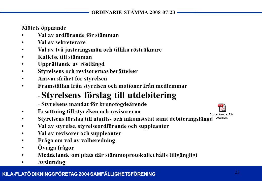 23 KILA-FLATÖ DIKNINGSFÖRETAG 2004 SAMFÄLLIGHETSFÖRENING ORDINARIE STÄMMA 2008-07-23 23 Mötets öppnande •Val av ordförande för stämman •Val av sekrete