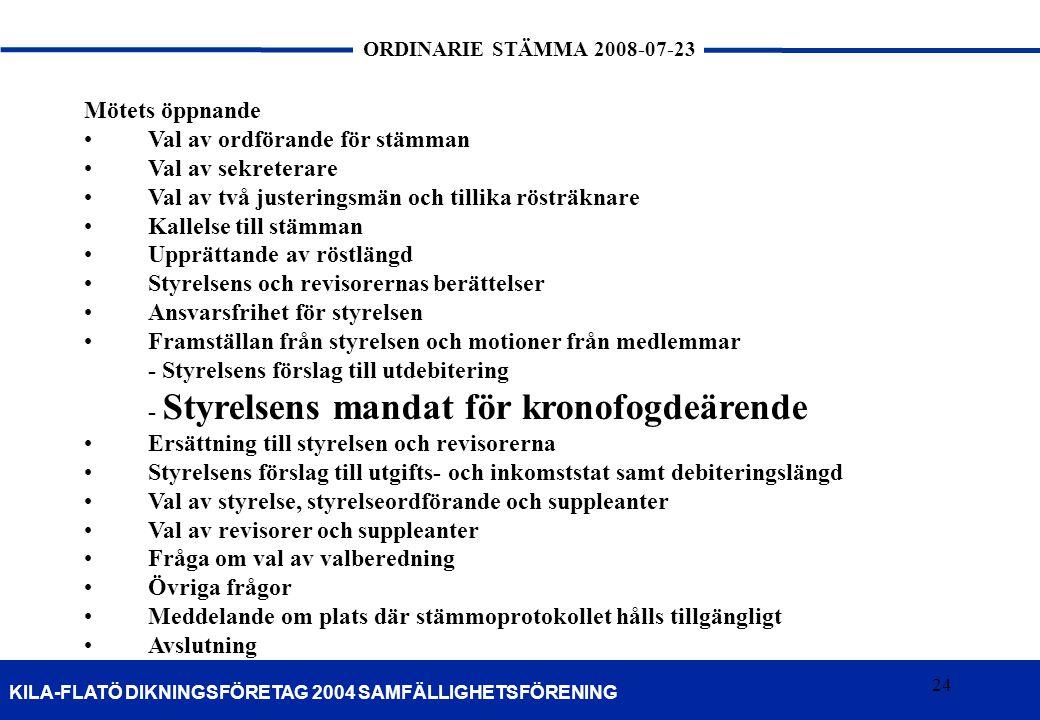 24 KILA-FLATÖ DIKNINGSFÖRETAG 2004 SAMFÄLLIGHETSFÖRENING ORDINARIE STÄMMA 2008-07-23 24 Mötets öppnande •Val av ordförande för stämman •Val av sekrete