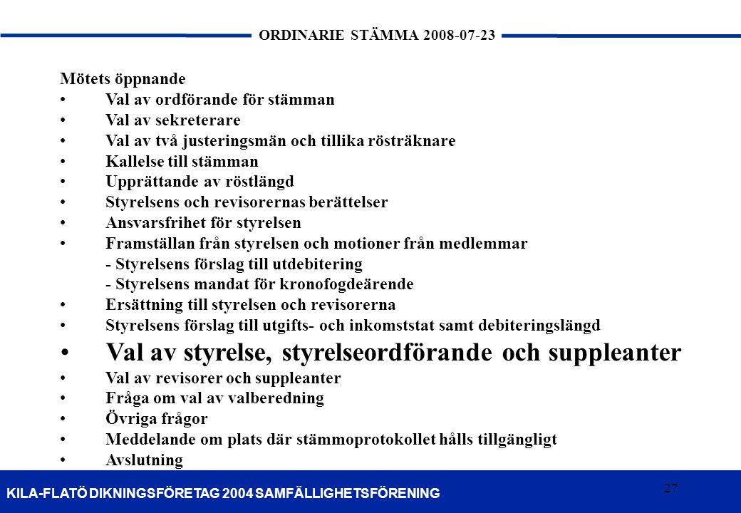 27 KILA-FLATÖ DIKNINGSFÖRETAG 2004 SAMFÄLLIGHETSFÖRENING ORDINARIE STÄMMA 2008-07-23 27 Mötets öppnande •Val av ordförande för stämman •Val av sekrete