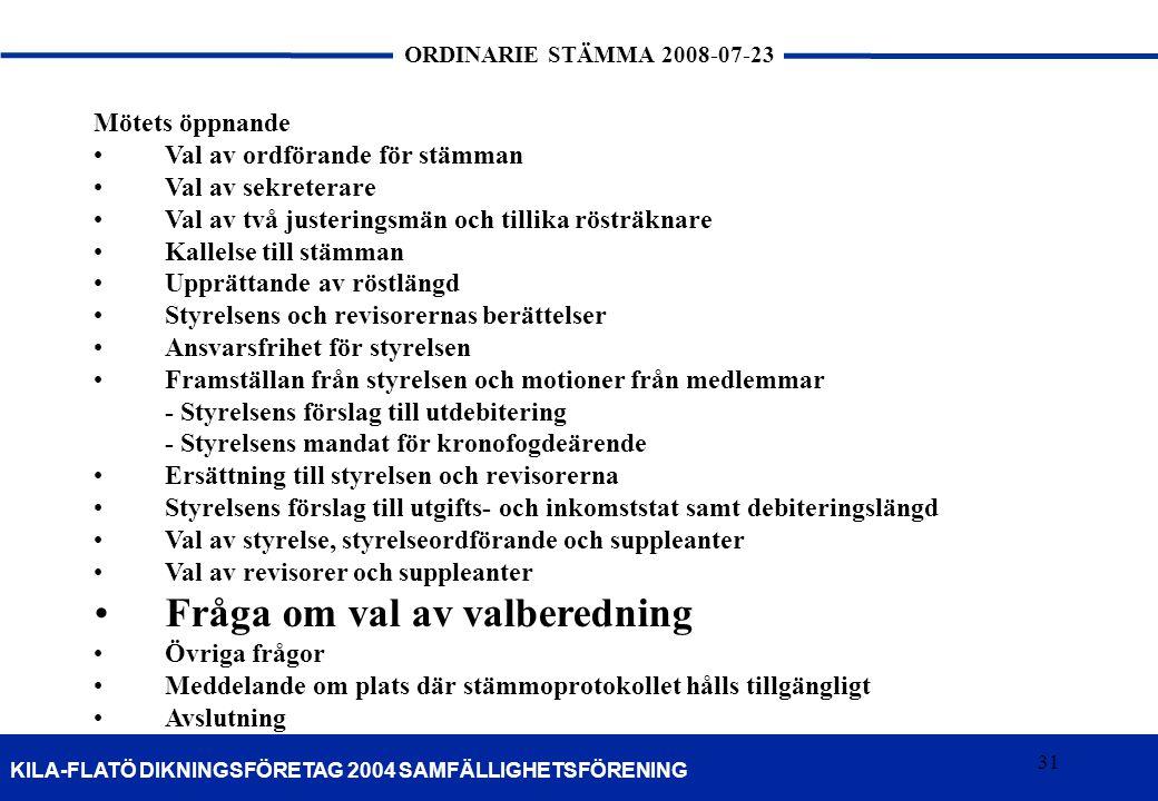 31 KILA-FLATÖ DIKNINGSFÖRETAG 2004 SAMFÄLLIGHETSFÖRENING ORDINARIE STÄMMA 2008-07-23 31 Mötets öppnande •Val av ordförande för stämman •Val av sekrete