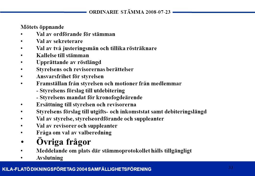 33 KILA-FLATÖ DIKNINGSFÖRETAG 2004 SAMFÄLLIGHETSFÖRENING ORDINARIE STÄMMA 2008-07-23 33 Mötets öppnande •Val av ordförande för stämman •Val av sekrete