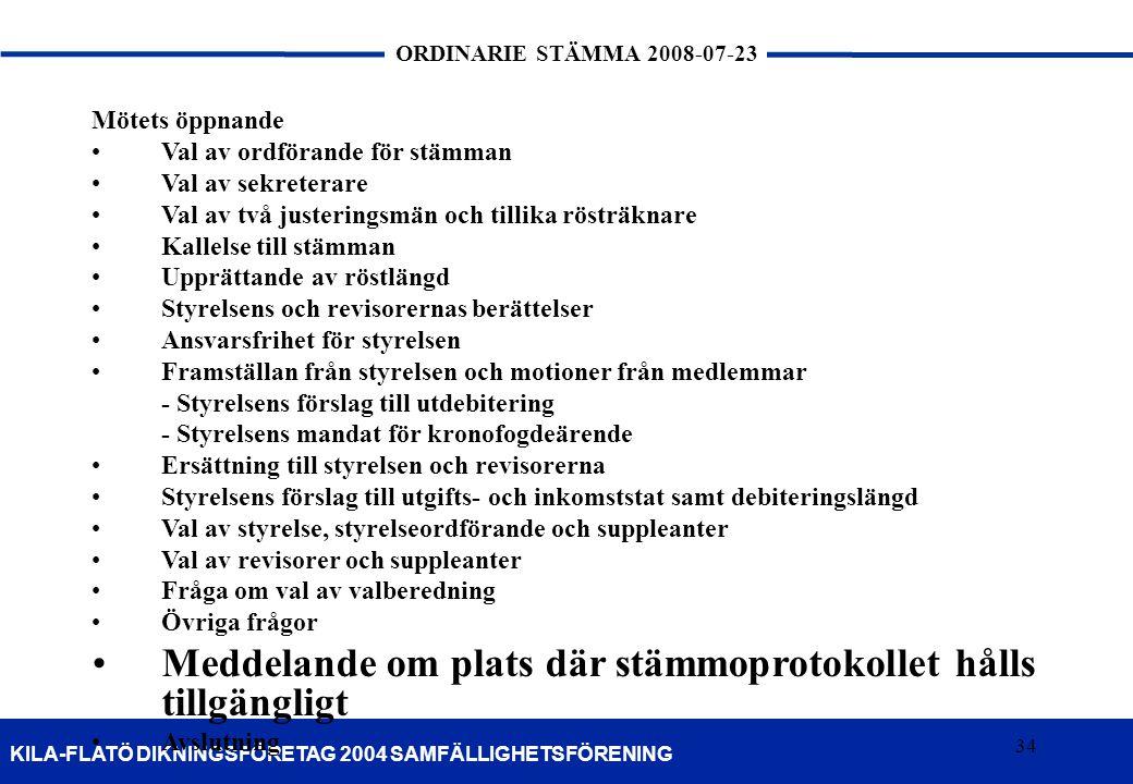 34 KILA-FLATÖ DIKNINGSFÖRETAG 2004 SAMFÄLLIGHETSFÖRENING ORDINARIE STÄMMA 2008-07-23 34 Mötets öppnande •Val av ordförande för stämman •Val av sekrete
