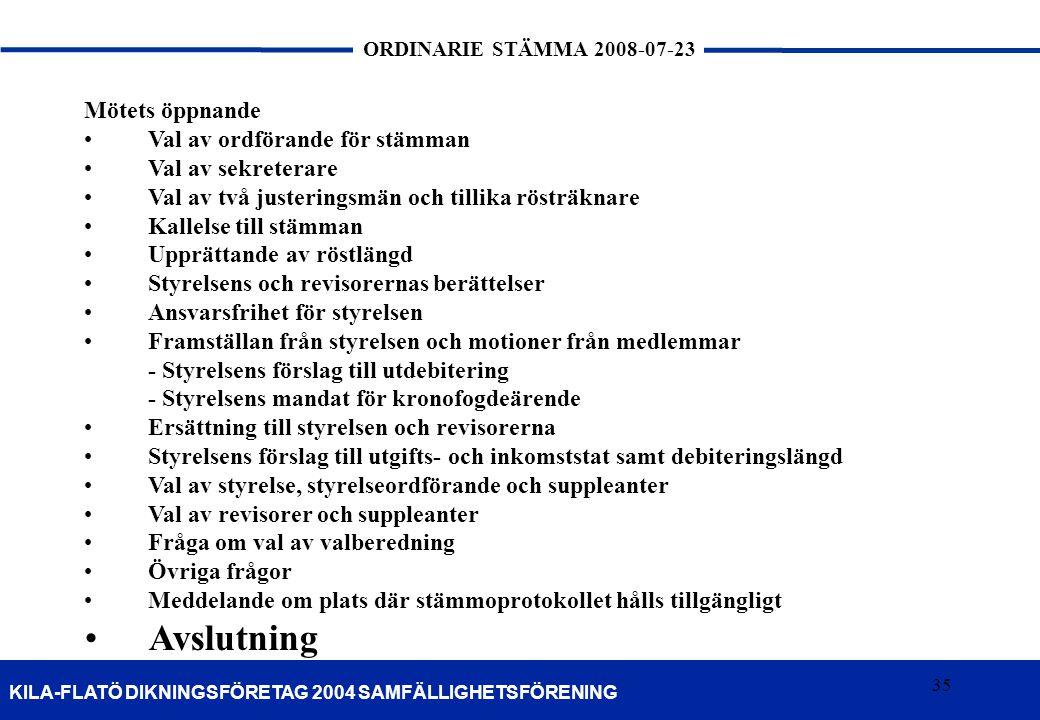 35 KILA-FLATÖ DIKNINGSFÖRETAG 2004 SAMFÄLLIGHETSFÖRENING ORDINARIE STÄMMA 2008-07-23 35 Mötets öppnande •Val av ordförande för stämman •Val av sekrete