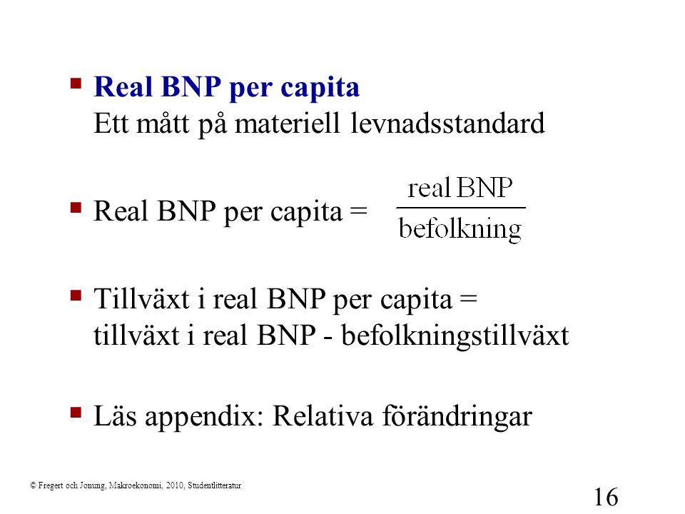 © Fregert och Jonung, Makroekonomi, 2010, Studentlitteratur 16  Real BNP per capita Ett mått på materiell levnadsstandard  Real BNP per capita =  T