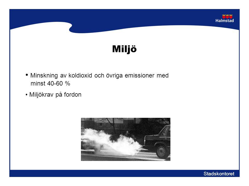 Stadskontoret Miljö • Minskning av koldioxid och övriga emissioner med minst 40-60 % • Miljökrav på fordon