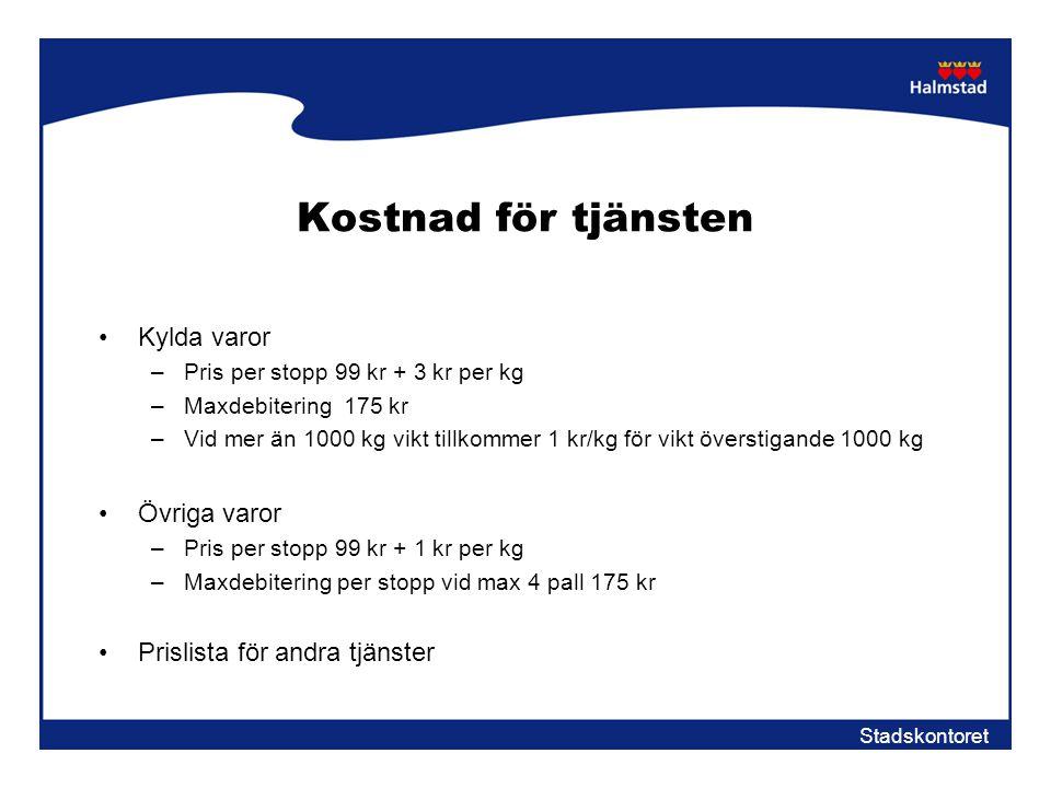 Stadskontoret Kostnad för tjänsten •Kylda varor –Pris per stopp 99 kr + 3 kr per kg –Maxdebitering 175 kr –Vid mer än 1000 kg vikt tillkommer 1 kr/kg