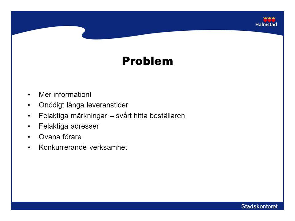 Stadskontoret Problem •Mer information! •Onödigt långa leveranstider •Felaktiga märkningar – svårt hitta beställaren •Felaktiga adresser •Ovana förare