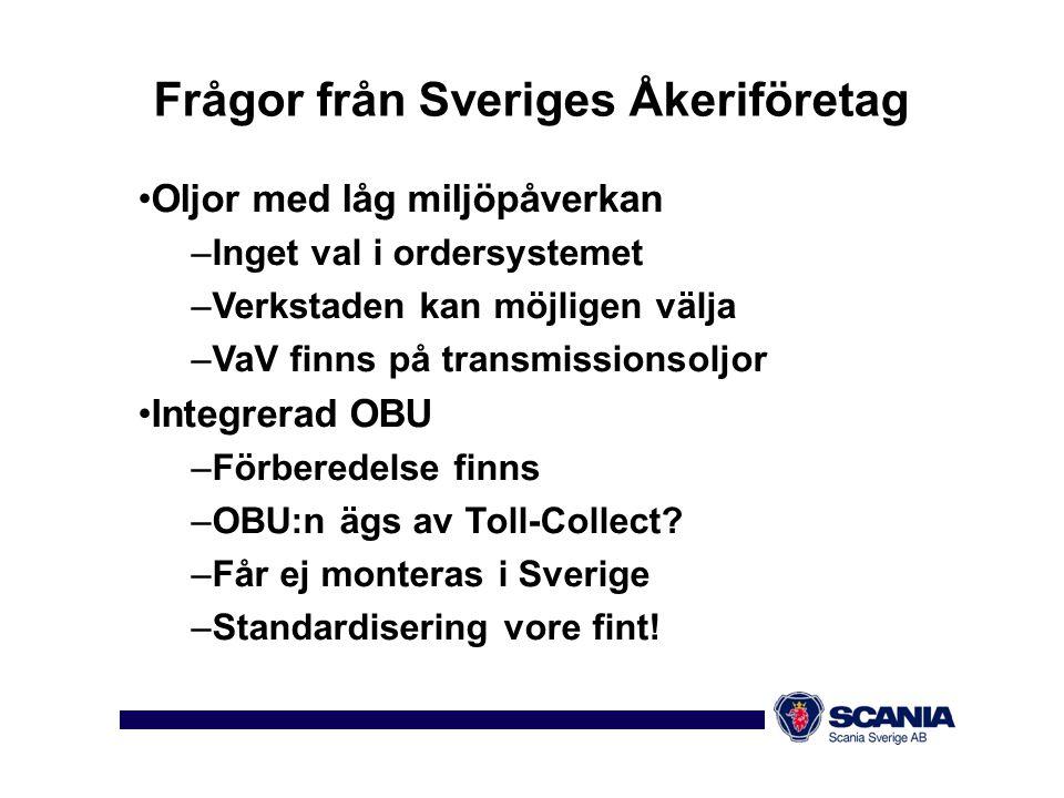 Frågor från Sveriges Åkeriföretag •Oljor med låg miljöpåverkan –Inget val i ordersystemet –Verkstaden kan möjligen välja –VaV finns på transmissionsol