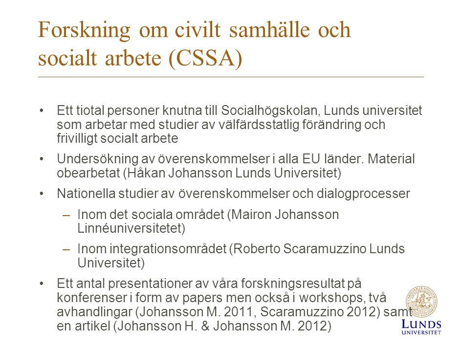 Forskning om civilt samhälle och socialt arbete (CSSA) •Ett tiotal personer knutna till Socialhögskolan, Lunds universitet som arbetar med studier av välfärdsstatlig förändring och frivilligt socialt arbete •Undersökning av överenskommelser i alla EU länder.