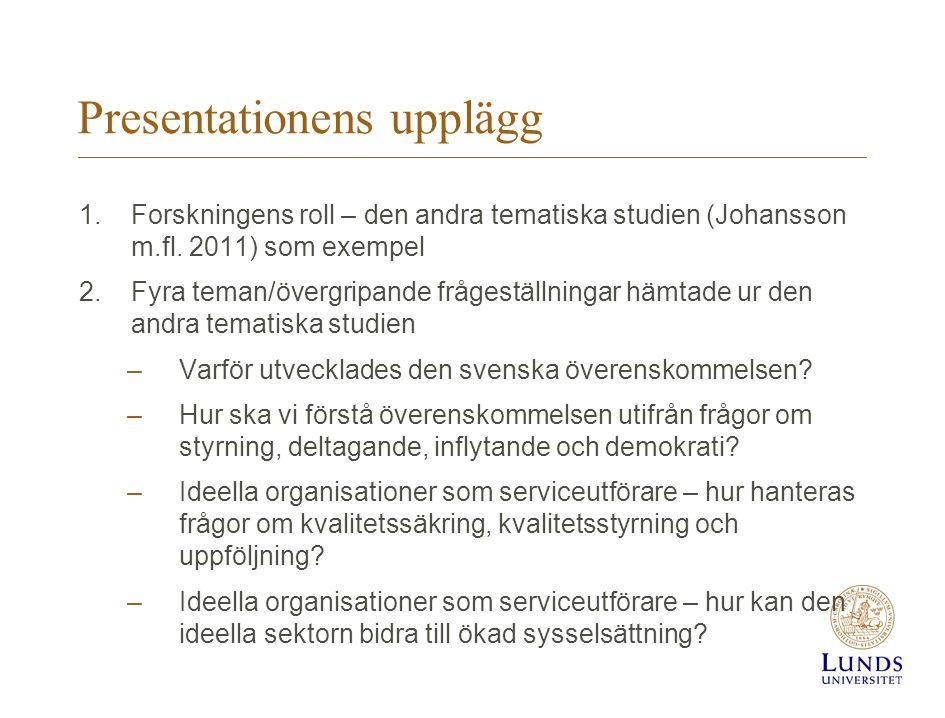 Presentationens upplägg 1.Forskningens roll – den andra tematiska studien (Johansson m.fl. 2011) som exempel 2.Fyra teman/övergripande frågeställninga