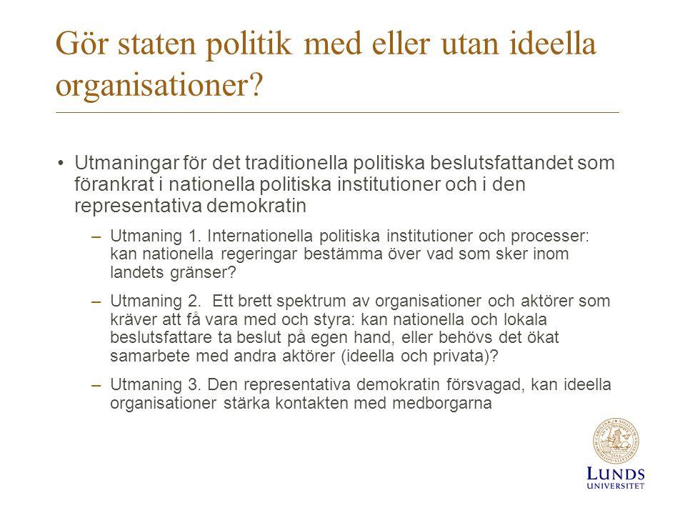 Gör staten politik med eller utan ideella organisationer? •Utmaningar för det traditionella politiska beslutsfattandet som förankrat i nationella poli