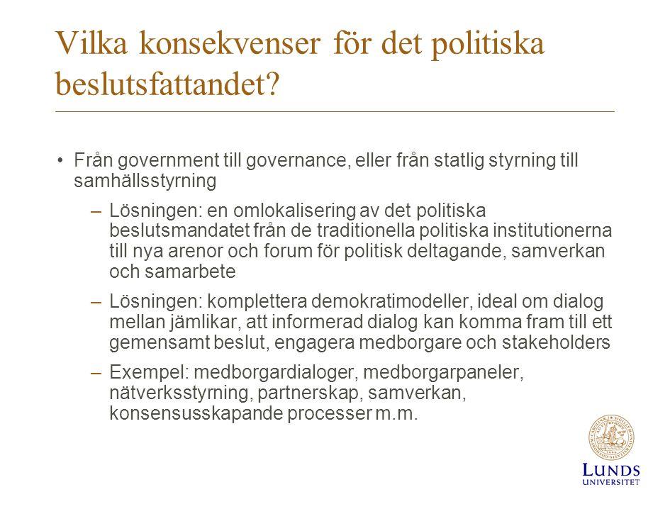 Vilka konsekvenser för det politiska beslutsfattandet? •Från government till governance, eller från statlig styrning till samhällsstyrning –Lösningen: