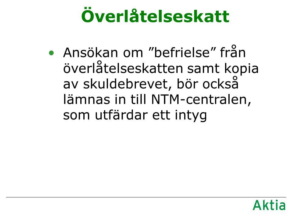 Överlåtelseskatt •Ansökan om befrielse från överlåtelseskatten samt kopia av skuldebrevet, bör också lämnas in till NTM-centralen, som utfärdar ett intyg