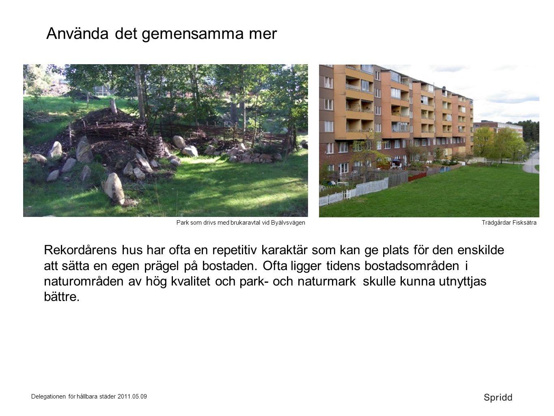 Delegationen för hållbara städer 2011.05.09 Park som drivs med brukaravtal vid ByälvsvägenTrädgårdar Fisksätra Använda det gemensamma mer Rekordårens