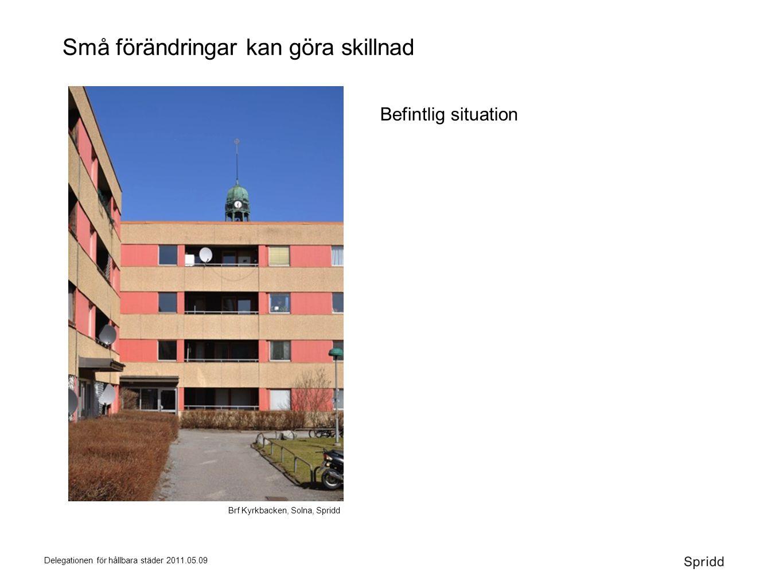 Delegationen för hållbara städer 2011.05.09 Små förändringar kan göra skillnad Befintlig situation Brf Kyrkbacken, Solna, Spridd