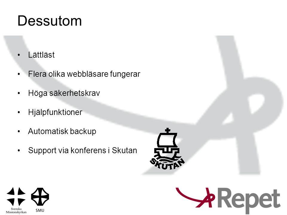 Dessutom •Lättläst •Flera olika webbläsare fungerar •Höga säkerhetskrav •Hjälpfunktioner •Automatisk backup •Support via konferens i Skutan