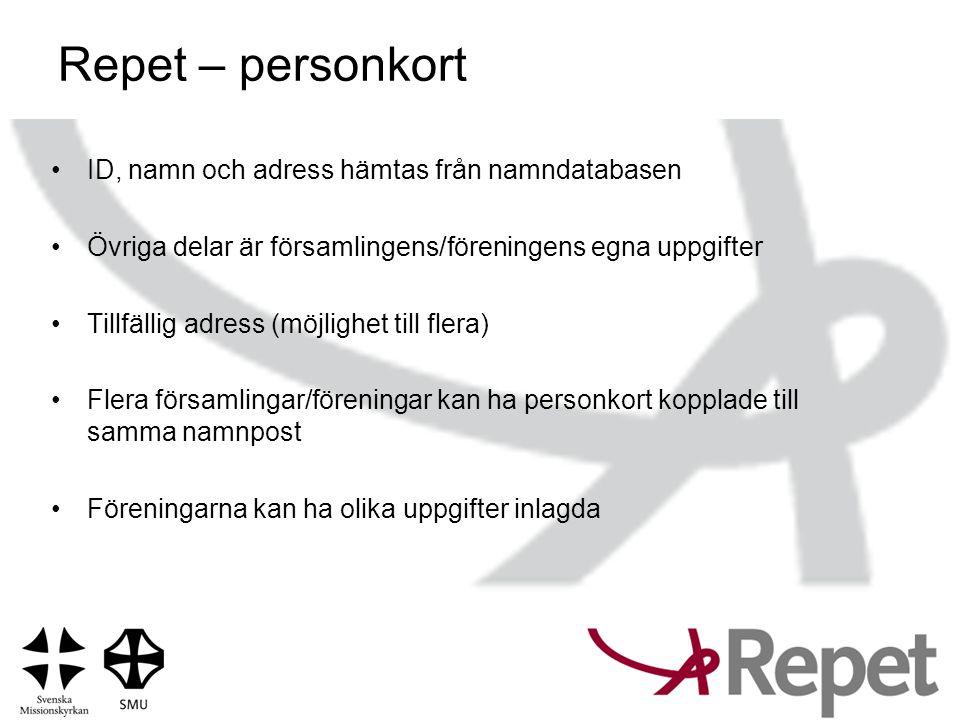Repet – personkort •ID, namn och adress hämtas från namndatabasen •Övriga delar är församlingens/föreningens egna uppgifter •Tillfällig adress (möjlig