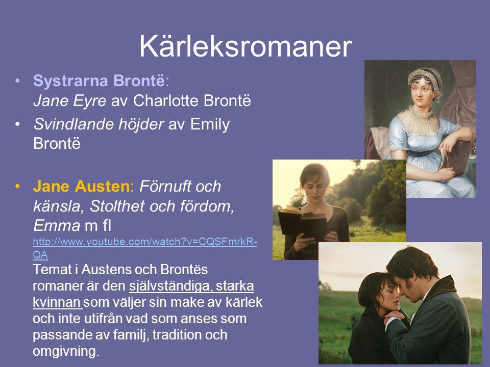 Kärleksromaner •Systrarna Brontë: Jane Eyre av Charlotte Brontë •Svindlande höjder av Emily Brontë •Jane Austen: Förnuft och känsla, Stolthet och förd