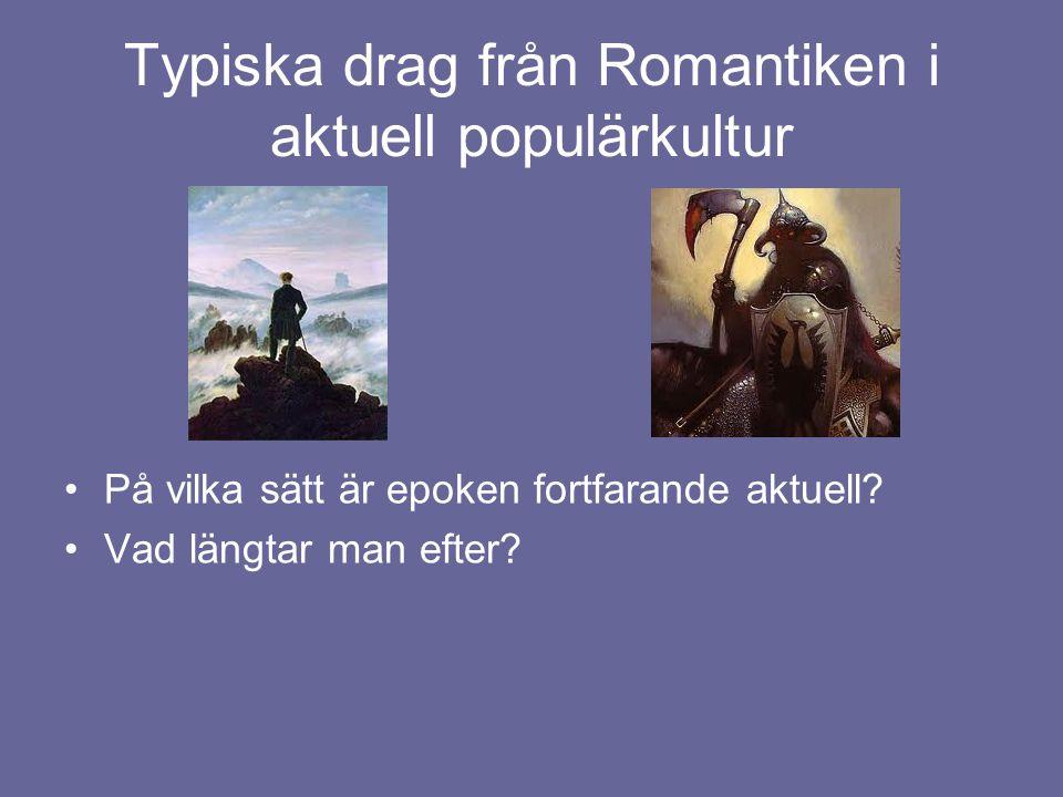 Typiska drag från Romantiken i aktuell populärkultur •På vilka sätt är epoken fortfarande aktuell? •Vad längtar man efter?