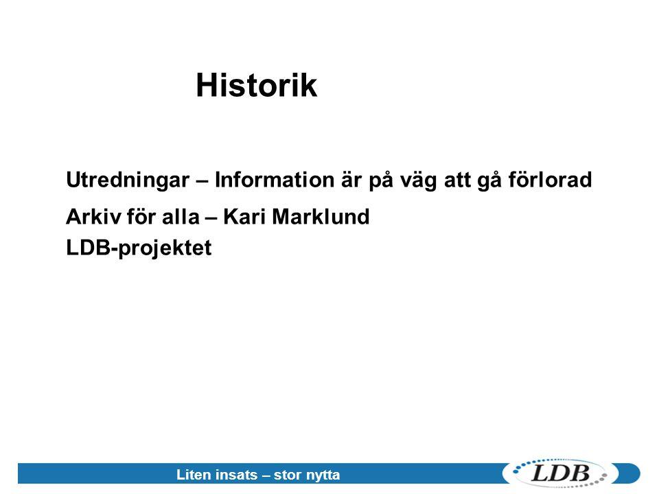 Liten insats – stor nytta Historik Utredningar – Information är på väg att gå förlorad Arkiv för alla – Kari Marklund LDB-projektet