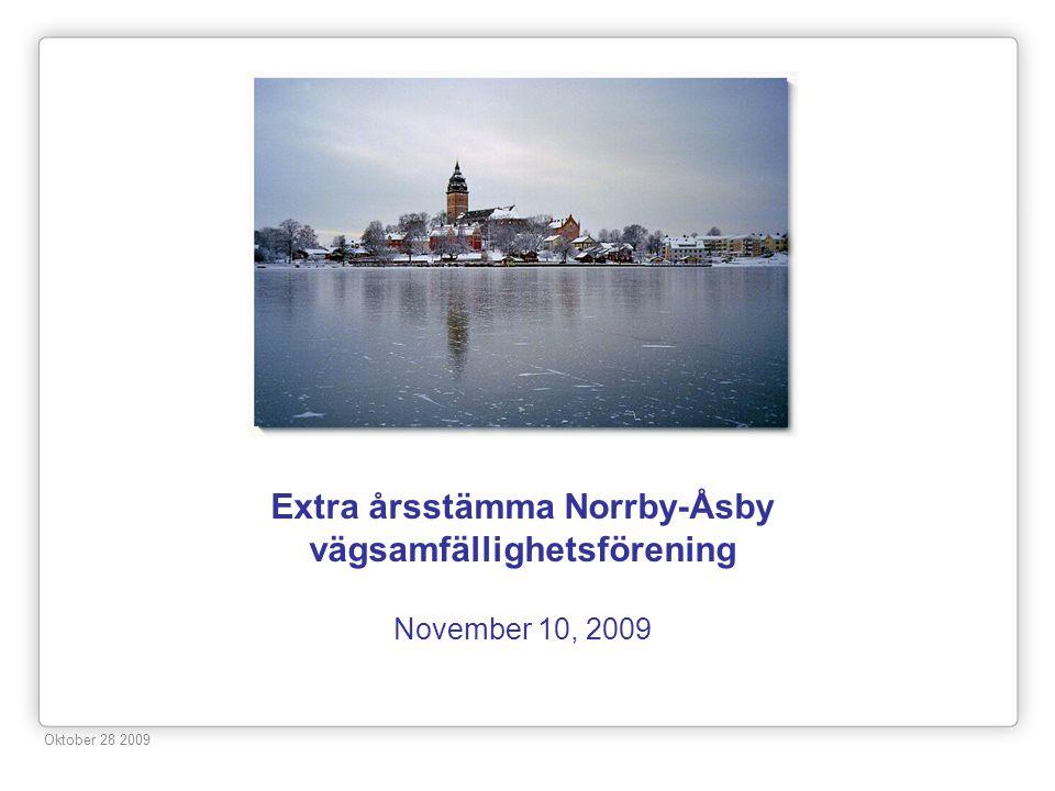 Extra årsstämma Norrby-Åsby vägsamfällighetsförening November 10, 2009 Oktober 28 2009