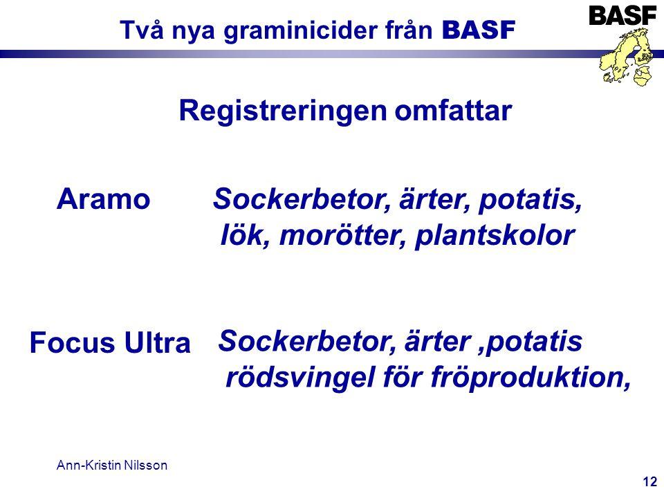 Ann-Kristin Nilsson 12 Två nya graminicider från BASF Aramo Registreringen omfattar Focus Ultra Sockerbetor, ärter, potatis, lök, morötter, plantskolor Sockerbetor, ärter,potatis rödsvingel för fröproduktion,