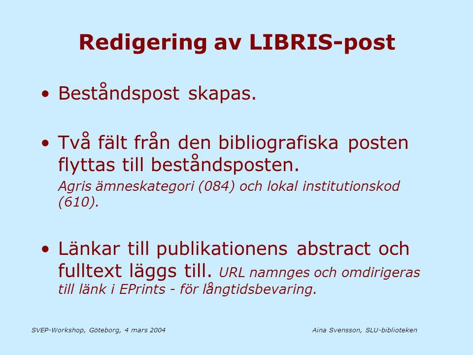 Aina Svensson, SLU-bibliotekenSVEP-Workshop, Göteborg, 4 mars 2004 Redigering av LIBRIS-post •Beståndspost skapas.
