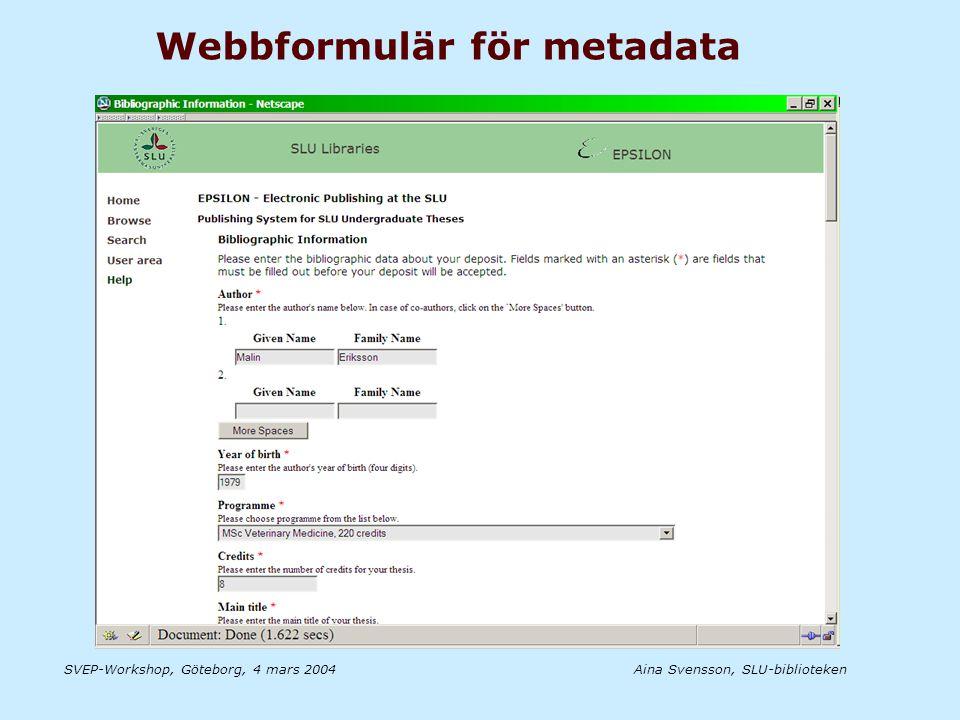 Aina Svensson, SLU-bibliotekenSVEP-Workshop, Göteborg, 4 mars 2004 Webbformulär för metadata