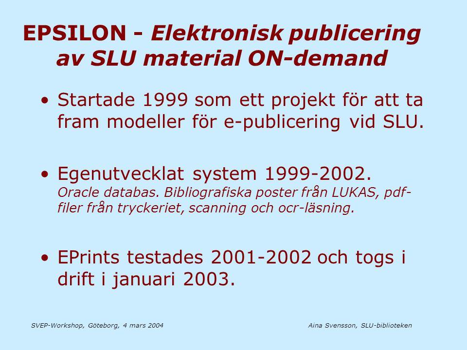 Aina Svensson, SLU-bibliotekenSVEP-Workshop, Göteborg, 4 mars 2004 EPSILON - Elektronisk publicering av SLU material ON-demand •Startade 1999 som ett projekt för att ta fram modeller för e-publicering vid SLU.