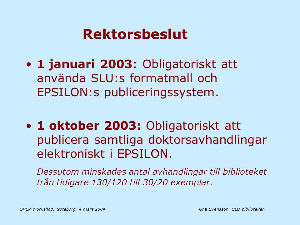 Aina Svensson, SLU-bibliotekenSVEP-Workshop, Göteborg, 4 mars 2004 E-publikationer februari 2004 •225 avhandlingar (19 utan fulltext) Från januari 2003 finns samtliga doktors- avhandlingar i EPSILON.