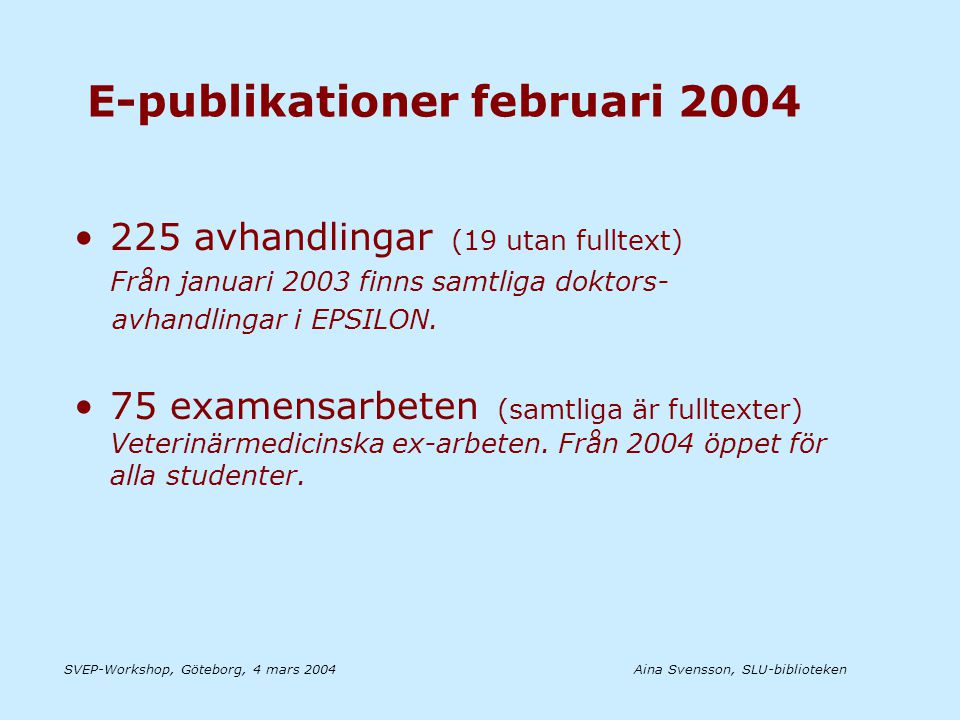 Aina Svensson, SLU-bibliotekenSVEP-Workshop, Göteborg, 4 mars 2004 Importerad LIBRIS-post