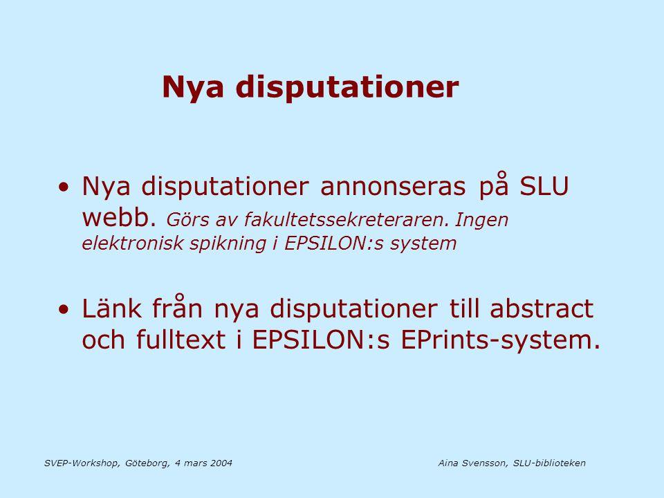 Aina Svensson, SLU-bibliotekenSVEP-Workshop, Göteborg, 4 mars 2004 Nya disputationer •Nya disputationer annonseras på SLU webb.