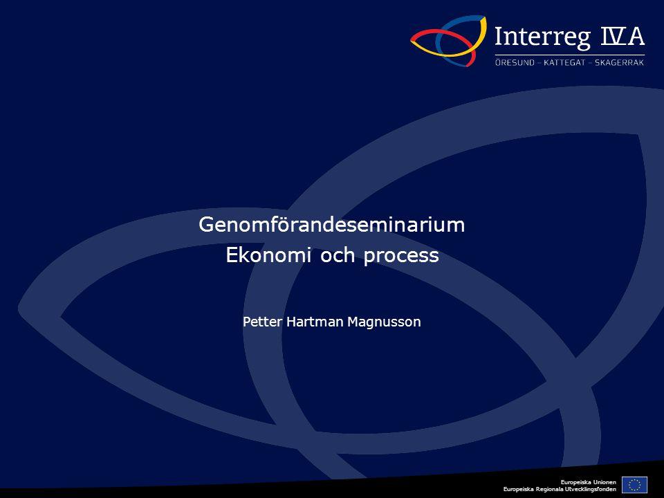 Europeiska Unionen Europeiska Regionala Utvecklingsfonden Genomförandeseminarium Ekonomi och process Petter Hartman Magnusson