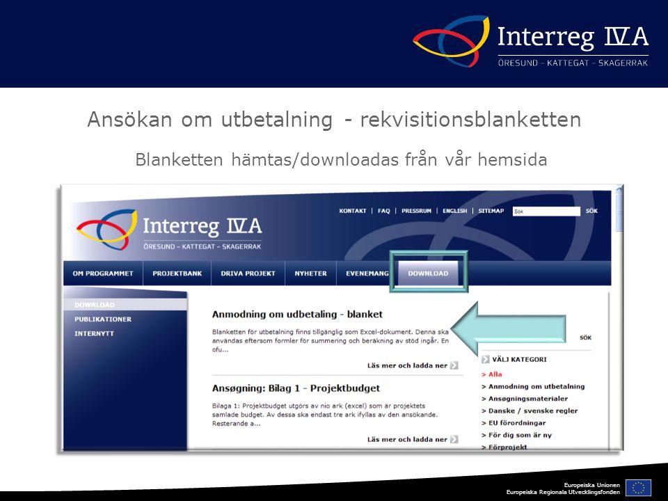 Europeiska Unionen Europeiska Regionala Utvecklingsfonden Ansökan om utbetalning - rekvisitionsblanketten Blanketten hämtas/downloadas från vår hemsida
